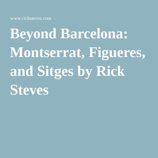 Beyond Barcelona Montserrat Figueres And Sitges By Rick Steves