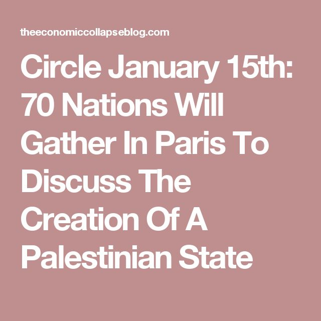 Circle January 15th: 70 Nations Will Gather In Paris To Discuss The Creation Of A Palestinian State