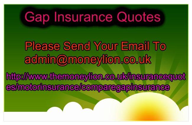 http://www.themoneylion.co.uk/insurancequotes/motorinsurance/comparegapinsurance Please send your email to admin@moneylion.co.uk Gap Insurance Quotes