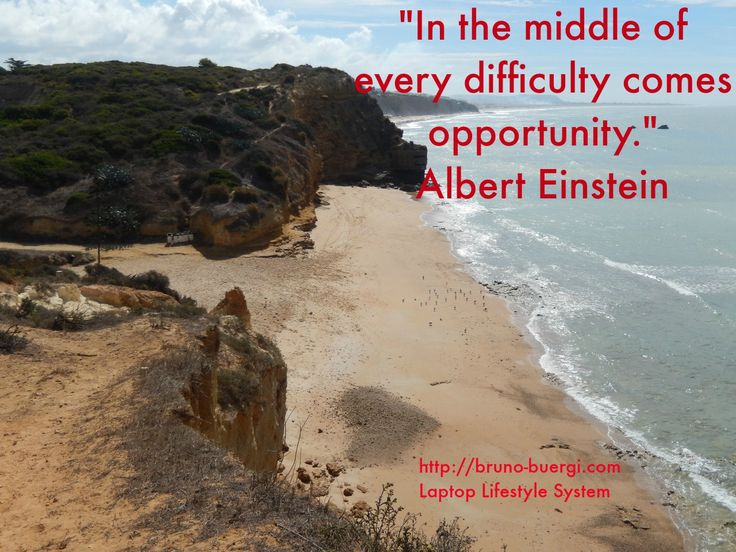 In the middle of every difficulty comes opportunity. Albert Einstein