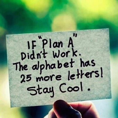 And even better........no matter how many times you have to change plans, God can make every one of them into Plan A !