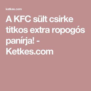A KFC sült csirke titkos extra ropogós panírja! - Ketkes.com