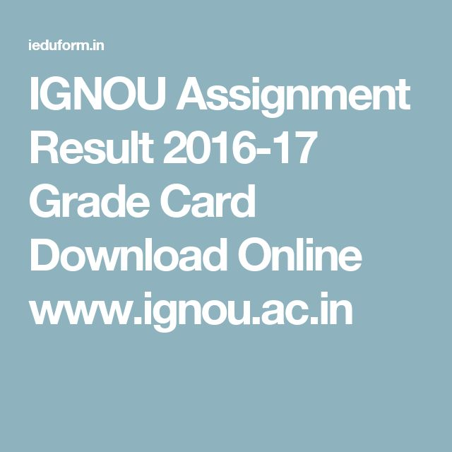 ignou assignment result It's time for ignou result dec 2017 the indira gandhi national open university conducts the various types of examinations all over the year such as term end examinations (in the month of june and december) both theory and practical, entrance examination (for admission to various programmes), on-demand examination (on student's request.