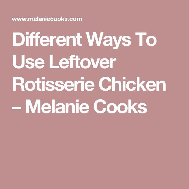 Different Ways To Use Leftover Rotisserie Chicken – Melanie Cooks