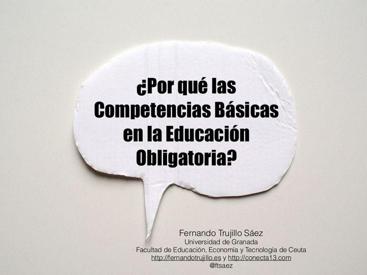 ¿Por qué las competencias básicas en educación obligatoria? Competencias básicas y currículo by Fernando Trujillo via slideshare