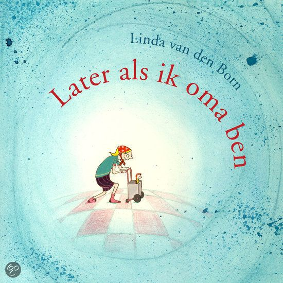 Linda van Den Born - Later als ik oma ben (4+)