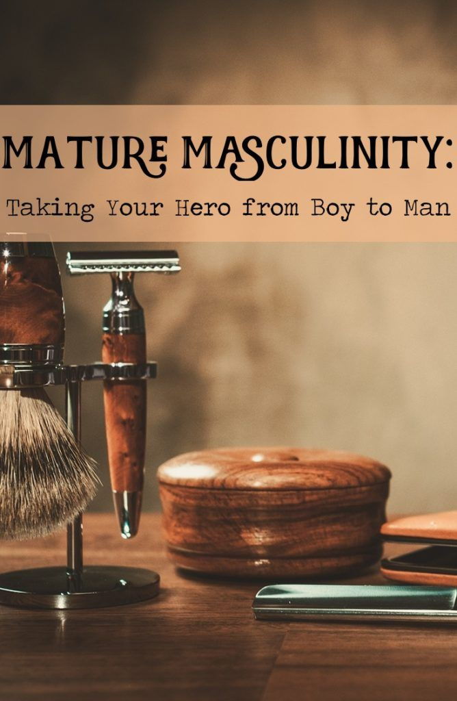 Mature Masculinity: Taking Your Hero From Boy to Man