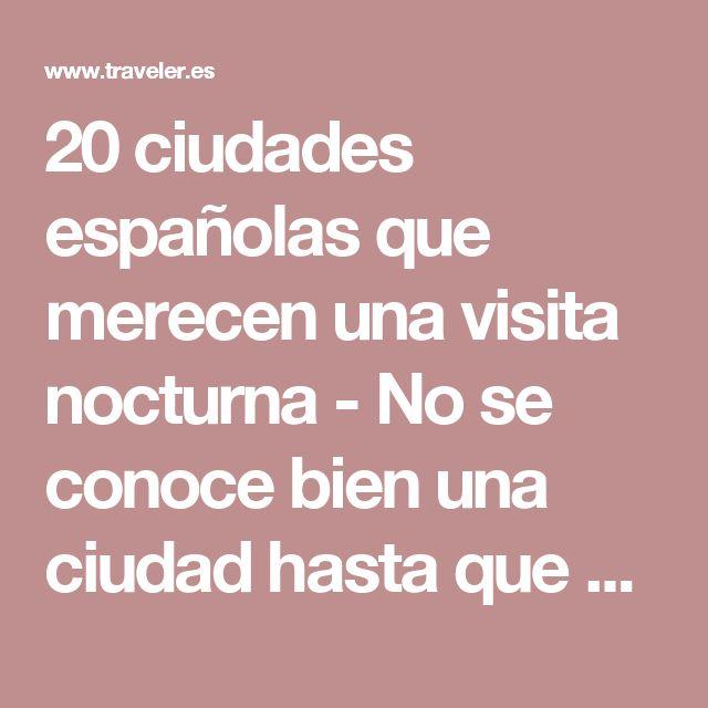 20 ciudades españolas que merecen una visita nocturna - No se conoce bien una ciudad hasta que se vive de noche   Galería de fotos 1 de 21   Traveler