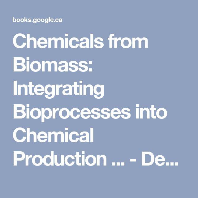 Chemicals from Biomass: Integrating Bioprocesses into Chemical Production ... - Debalina Sengupta, Ralph W. Pike - Google Books