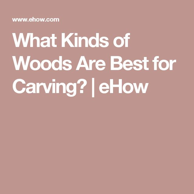 What Kinds of Woods Are Best for Carving? | eHow