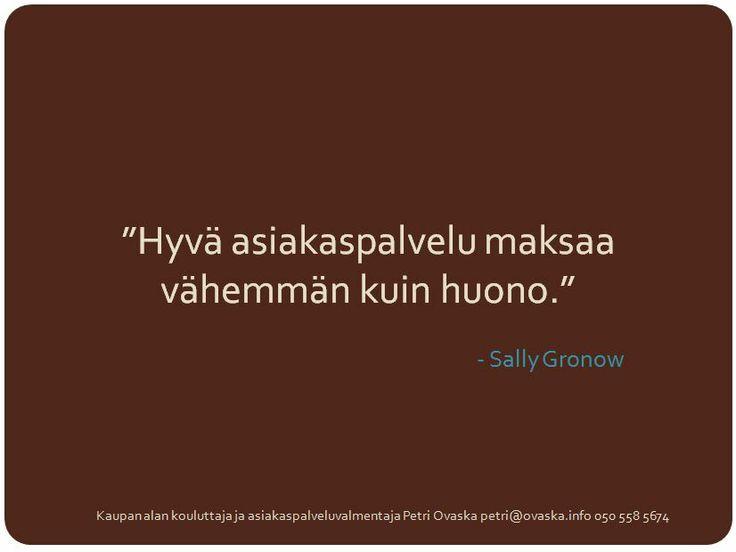 """""""Hyvä asiakaspalvelu maksaa vähemmän kuin huono.""""  - Sally Gronow"""