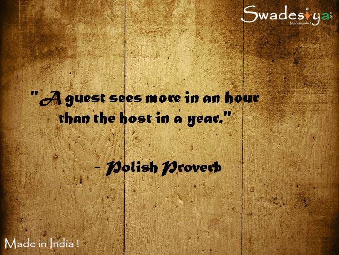 A guest sees more in an hour than the host in a year - Polish Proverb