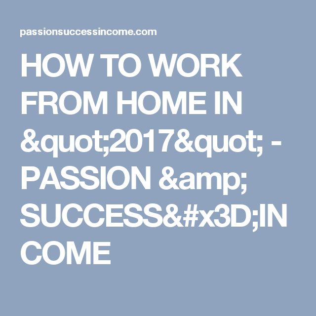 """HOW TO WORK FROM HOME IN """"2017"""" - PASSION & SUCCESS=INCOME"""