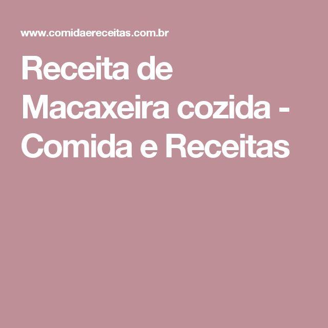Receita de Macaxeira cozida - Comida e Receitas