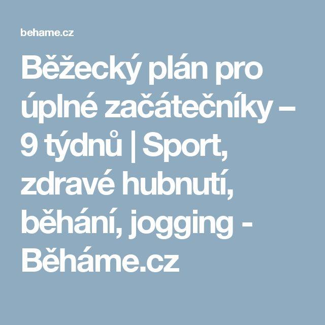 Běžecký plán pro úplné začátečníky – 9 týdnů | Sport, zdravé hubnutí, běhání, jogging - Běháme.cz