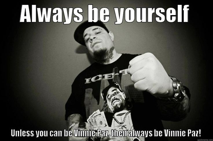 Pistolero Pazzy - ALWAYS BE YOURSELF UNLESS YOU CAN BE VINNIE PAZ, THEN ALWAYS BE VINNIE PAZ! Misc