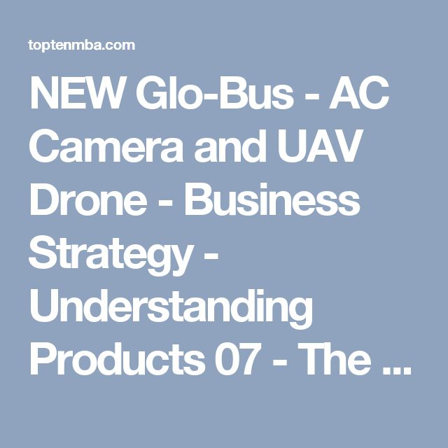 NEW Glo-Bus - AC Camera and UAV Drone - Business Strategy - Understanding Products 07 - The Competitive Factors that Determine AC Camera Sales and Market Share