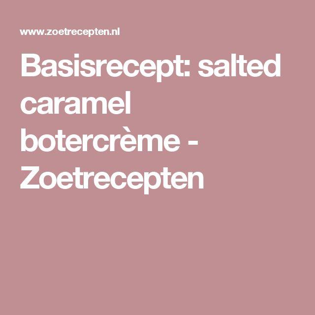 Basisrecept: salted caramel botercrème - Zoetrecepten