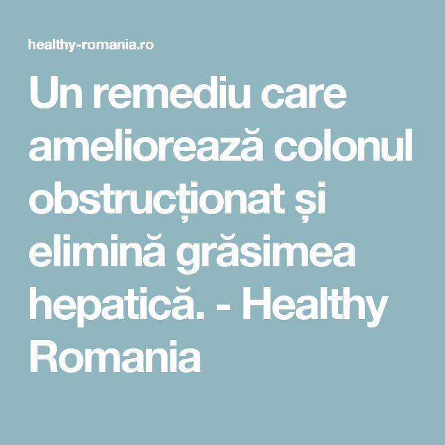 Un remediu care ameliorează colonul obstrucționat și elimină grăsimea hepatică. - Healthy Romania