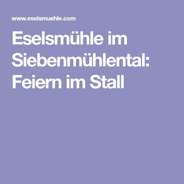 Eselsmühle im Siebenmühlental: Feiern im Stall