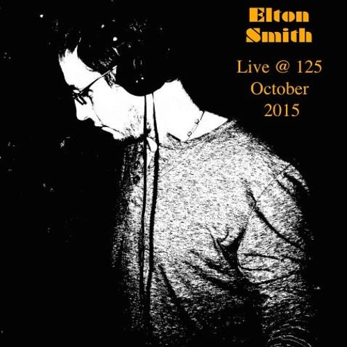 Elton Smith  presents Live @ 125 October 2015. by Elton Smith on SoundCloud