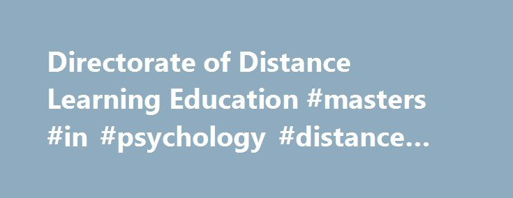Directorate of Distance Learning Education #masters #in #psychology #distance #learning http://answer.nef2.com/directorate-of-distance-learning-education-masters-in-psychology-distance-learning/  # Government College University Faisalabad Director Distance Learning Introducing Distance Learning Education Program The distance education has evolved as an alternative to the formal system of education after an increasing realization that it is not perfectly coping with the educational needs and…