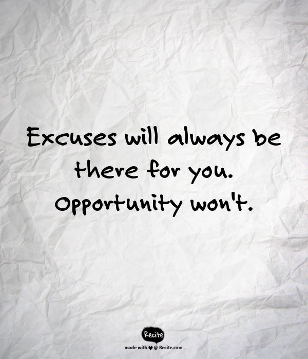 Excuses will always be there for you. Opportunity won't.  www.filipacanelas.com - Quote From Recite.com #RECITE #QUOTE