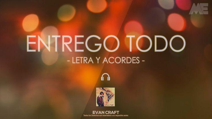 Evan Craft   Entrego Todo   Letra y Acordes