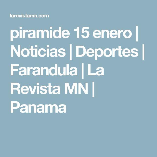piramide 15 enero  |   Noticias | Deportes | Farandula | La Revista MN | Panama
