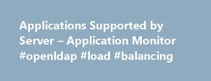 Applications Supported by Server – Application Monitor #openldap #load #balancing http://tickets.nef2.com/applications-supported-by-server-application-monitor-openldap-load-balancing/  # SolarWinds Server & Application MonitorSupported Vendors and Applications SolarWinds® Server & Application Monitor provides deep monitoring templates called AppInsight™ for Microsoft Exchange. IIS. and SQL Server ®. Explore all out-of-the-box application monitoring templates » Extend Monitoring to Custom…