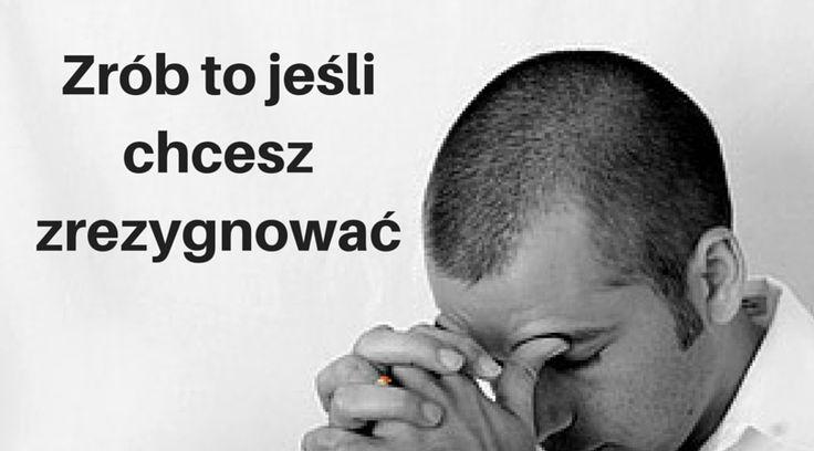 Zrób to jeśli chcesz zrezygnować http://blog.swiatlyebiznes.pl/zrob-to-jesli-chcesz-zrezygnowac/ #nierezygnuj #motywacja #inspiracja