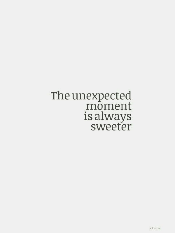 The unexpected moment is always sweeter