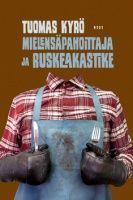 Kansi: Tuomas Kyrö: Mielensäpahoittaja ja ruskeakastike