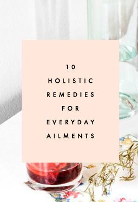 10 Holistic Remedies For Everyday Ailments - Clementine Daily