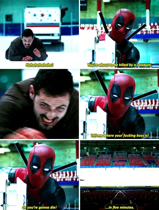 Deadpool: [laughing maniacally] That's right! You're about to be killed by a zamboni! You're going to die... in five minutes! (Deadpool)
