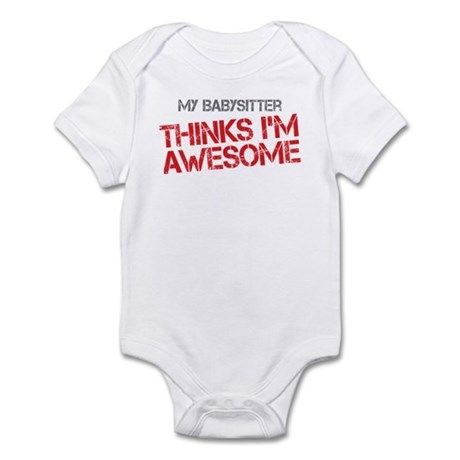 Cute baby onesie says: My Babysitter Thinks I'm Awesome