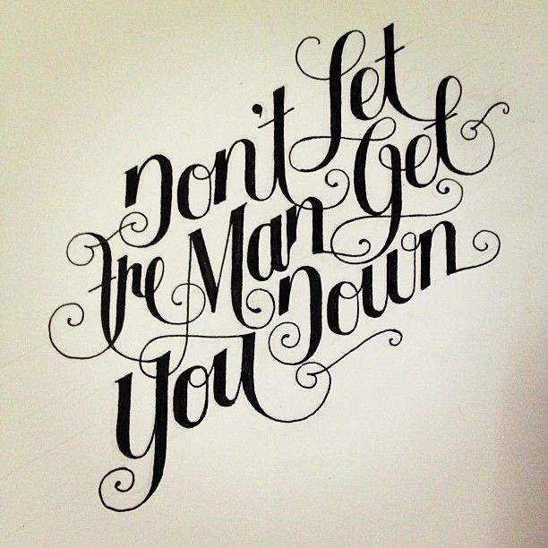 Don 39 t let the man get you down typography lettering Script art