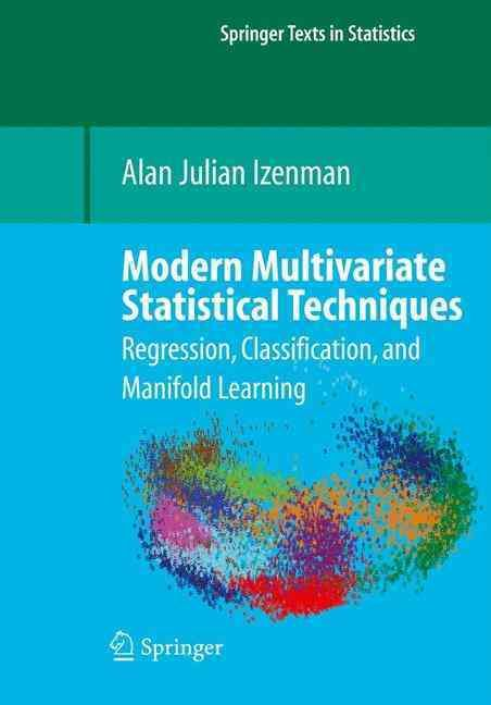 Modern Multivariate Statistical Techniques: Regression, Classification, and Manifold Learning
