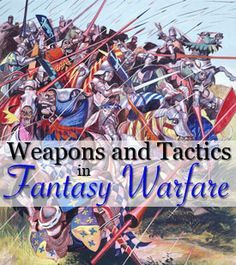 Weapons and tactics in fantasy warfare, by veteran soldier and historian Michael Mammay.