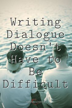 Writing Dialogue Doesn't Have to Be Difficult. Writing Tips