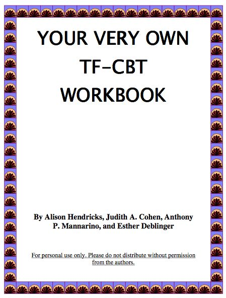 Trauma Focused Cognitive Behavioral Therapy workbook pdf < for use with children ages six to twelve who have experienced one or more traumatic events. Intended use of the workbook is by master's level mental health professionals who have also had training in TF-CBT. (Cohen, Mannarino, & Deblinger, 2006)