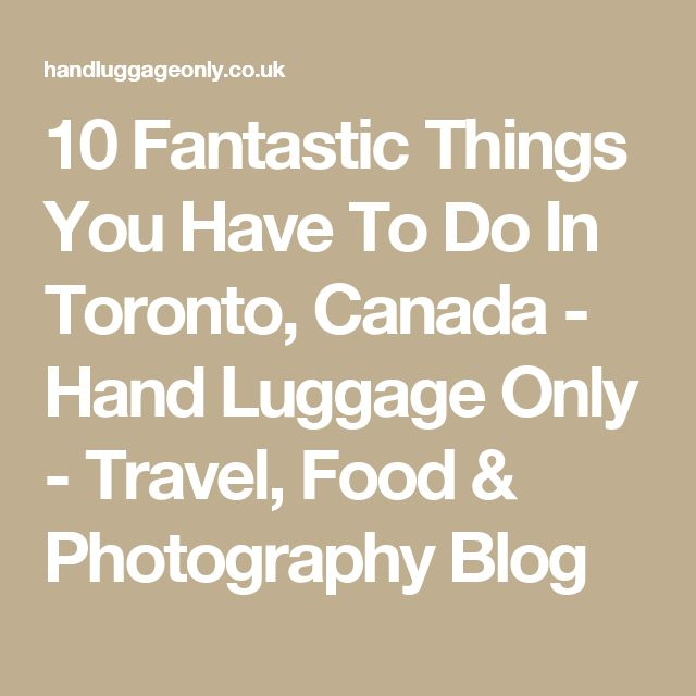 10 Fantastic Things You Have To Do In Toronto, Canada - Hand Luggage Only - Travel, Food & Photography Blog