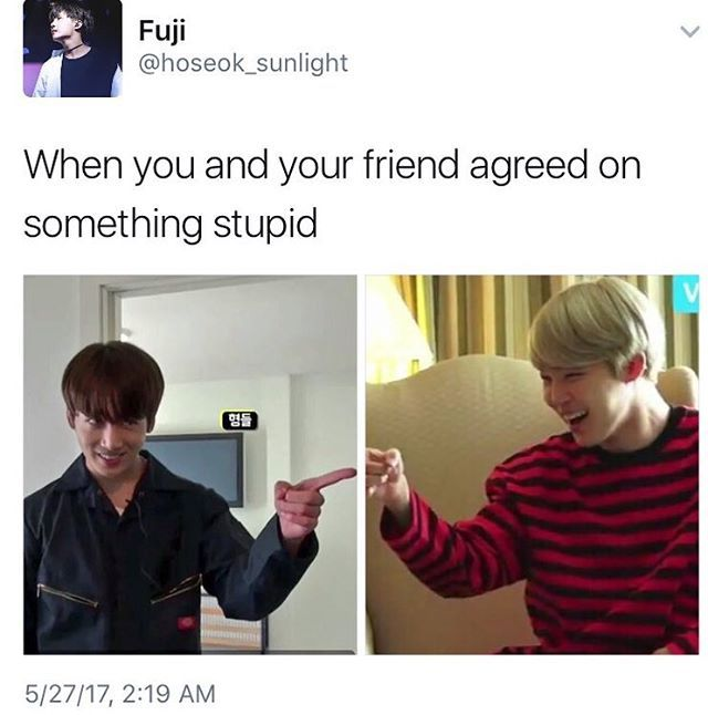 You all know who you are when you and your friend agreed on something stupid