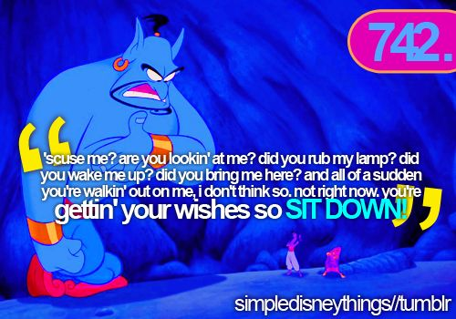 I say this waaaay too much, and people are like what??? And i'm like sorry! Aladdin everyone!!!! Hahaha --- It's one of my fave lines evah