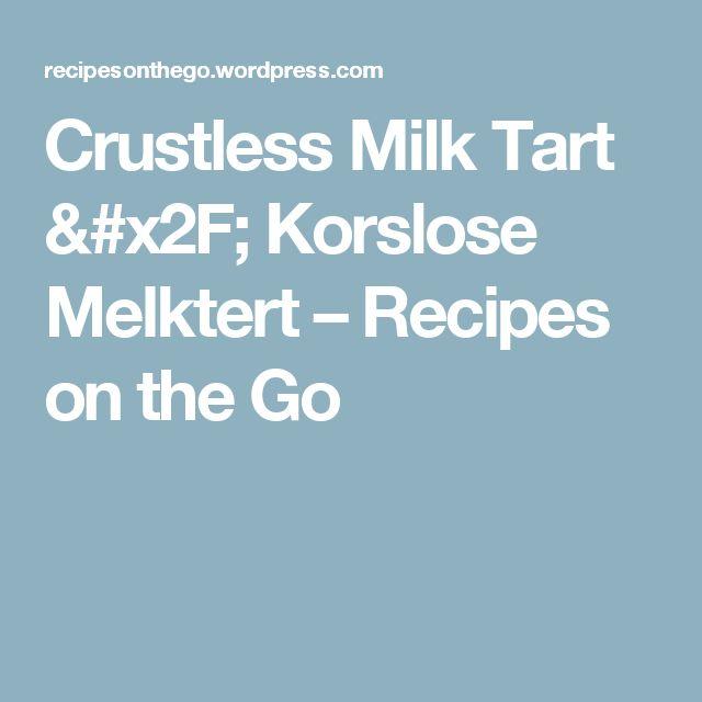 Crustless Milk Tart / Korslose Melktert – Recipes on the Go