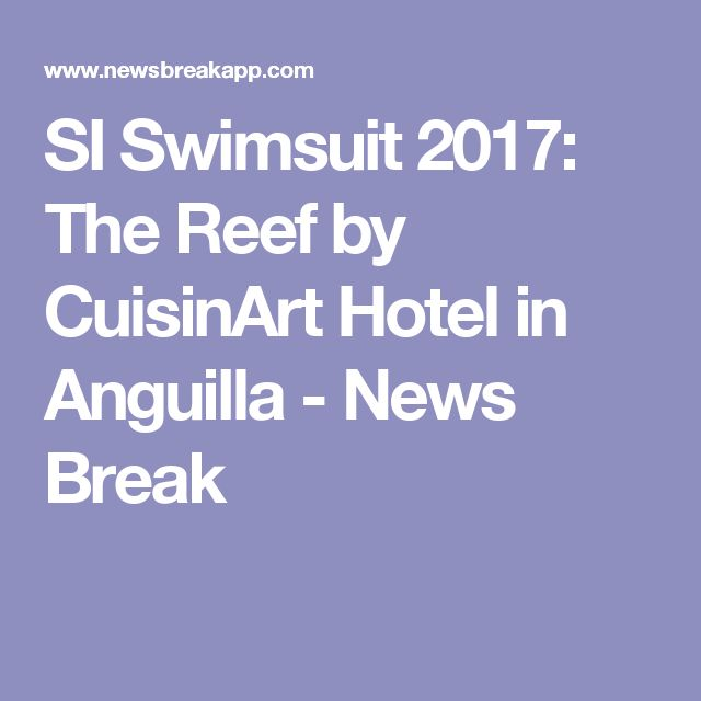 SI Swimsuit 2017: The Reef by CuisinArt Hotel in Anguilla - News Break