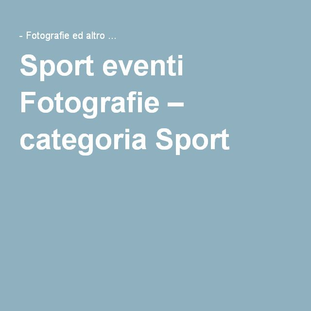 Sport eventi Fotografie – categoria Sport