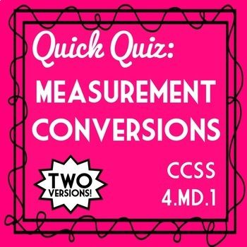 This Measurement Conversions Quiz aligns perfectly to fourth grade Common Core State Standard 4.MD.1.  Two versions include 10 multiple choice question each!