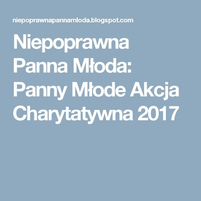 Niepoprawna Panna Młoda:  Panny Młode Akcja Charytatywna 2017