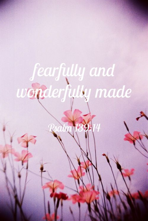Psalm 139:14. Today I heard a wonderful story about the strength of a women after being singled out and humiliated. Her response was incredibly graceful, kind and inspiring. She was not embarrassed by her stretch marks that she got while carrying her first baby.